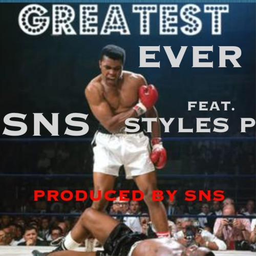 SNS ft. Styles P – Greatest Ever