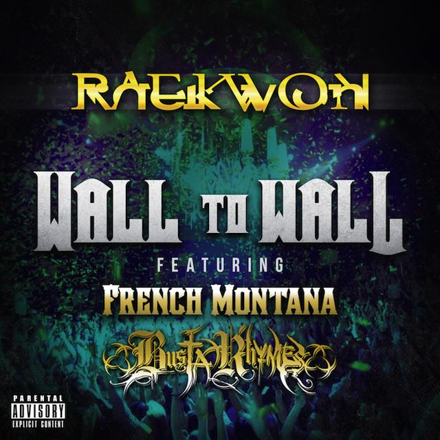 Raekwon ft. French Montana & Busta Rhymes – Wall to Wall