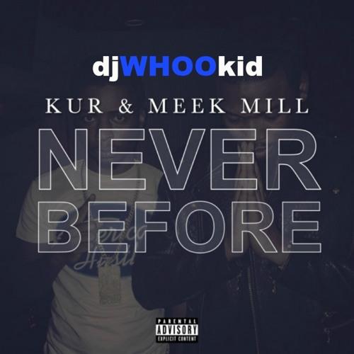 DJ Whoo Kid ft. Meek Mill & Kur – Never Before