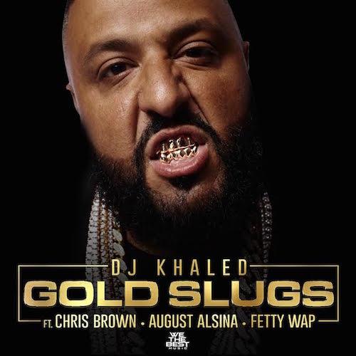 DJ Khaled ft. Chris Brown, August Alsina & Fetty Wap – Gold Slugs