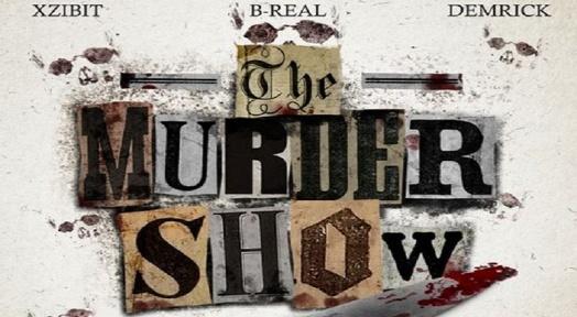 Xzibit, B-Real & Demrick – Murder Show