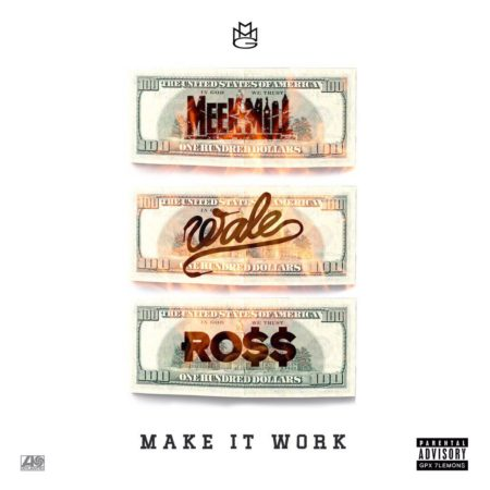 Rick Ross, Meek Mill & Wale – Make It Work