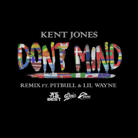 Kent Jones ft. Pitbull & Lil Wayne – Don't Mind (Remix)