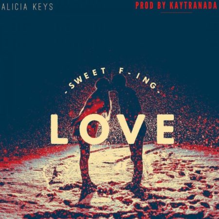 Alicia Keys x KAYTRANADA – Sweet F'ing Love