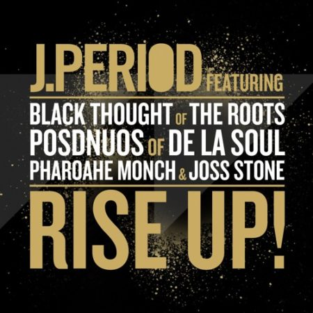 New Music J.Period ft. Black Thought, Posdnuos, Pharoahe Monch & Joss Stone – Rise Up!