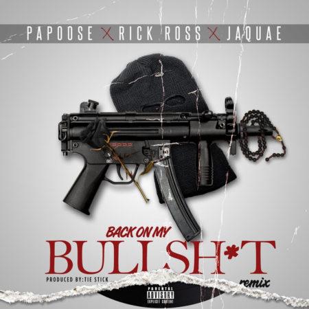 Papoose ft. Rick Ross & Jaquae – Back On My Bullshit (Remix)